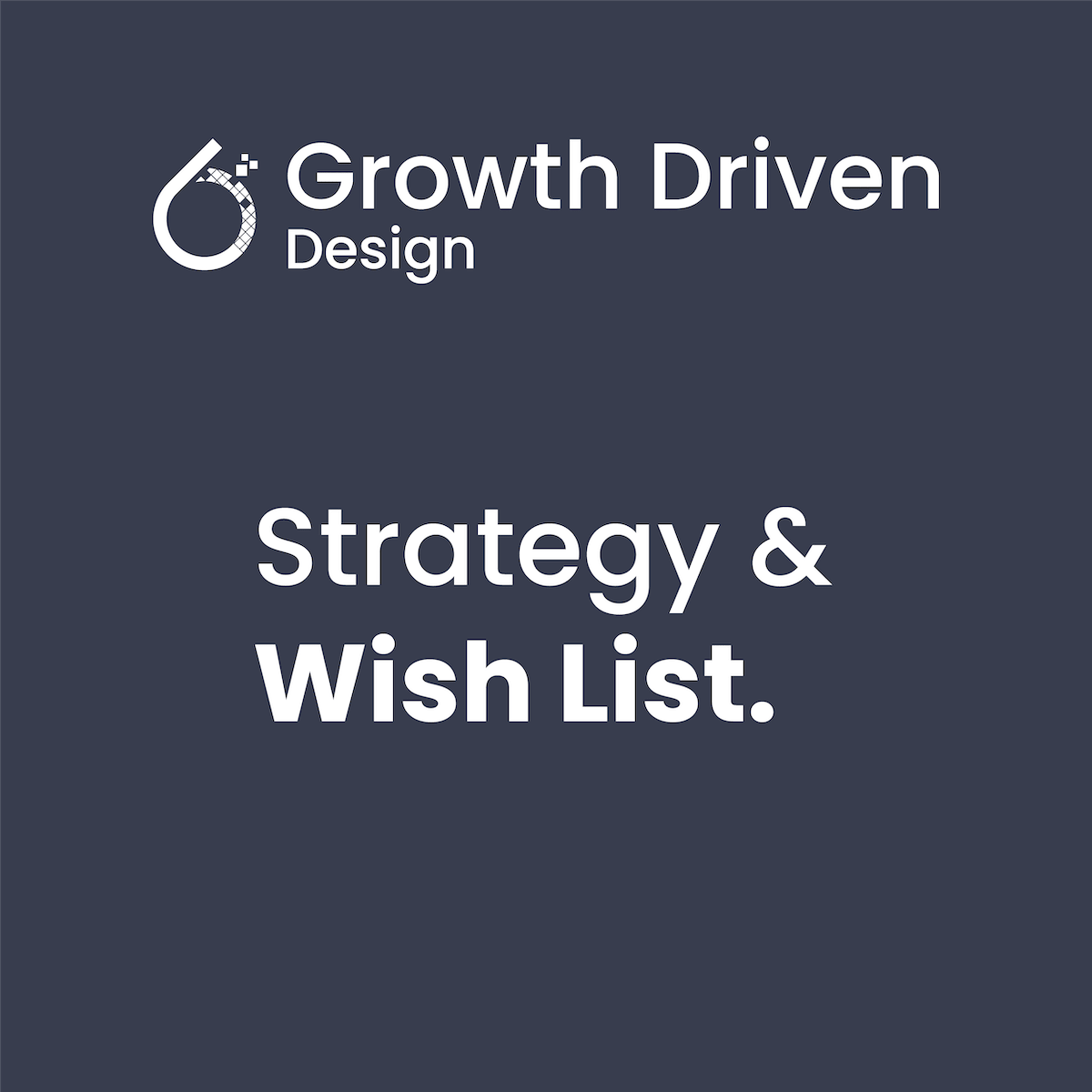 6teen30 Digital - Growth Driven Design - Strategy & Wish List